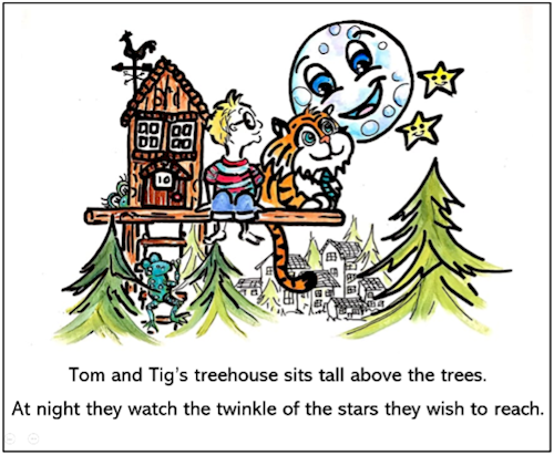 """Excerpt of Tom and Tig story book with a picture of a boy and a tiger in a treehouse at looking up at the night sky. Text: """"Tom and Tig's treehouse sits tall above the trees. At night they watch the twinkle of the stars they wish to reach."""""""